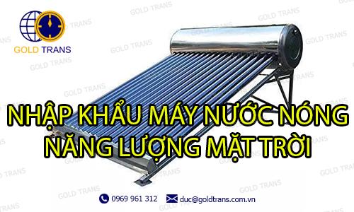 thủ tục nhập khẩu máy nước nóng năng lượng mặt trời