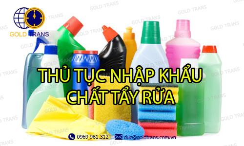 thủ tục nhập khẩu chất tẩy rửa