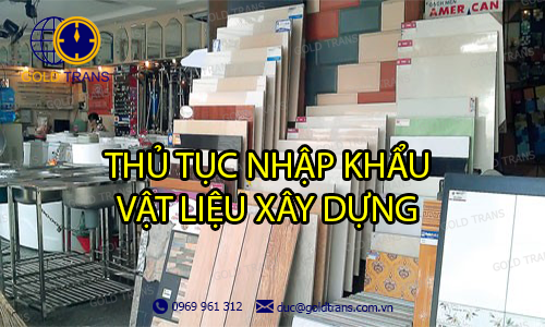 thủ tục nhập khẩu vật liệu xây dựng