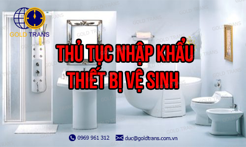 thu-tuc-nhap-khau-thiet-bi-ve-sinh