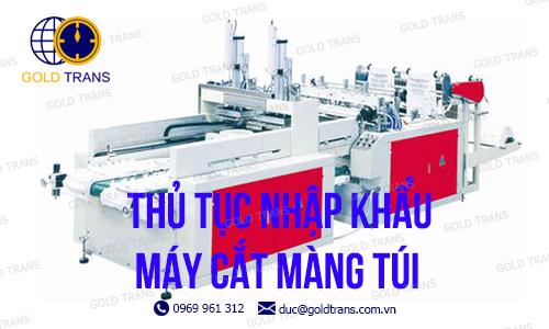 thu-tuc-nhap-khau-may-cat-mang-tui