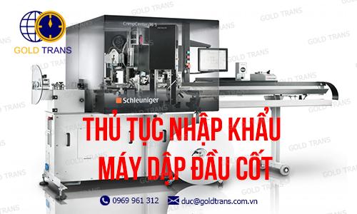 thu-tuc-nhap-khau-may-dap-dau-cot