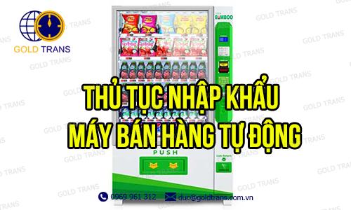 thu-tuc-nhap-khau-may-ban-hang-tu-dong