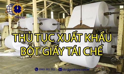 thu-tuc-xuat-khau-bot-giay-tai-che